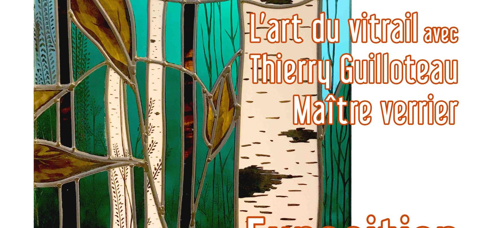 Expo « Sublimes Transparences » – l'art du vitrail avec Thierry GUILLOTEAU, Maître verrier #Felletin