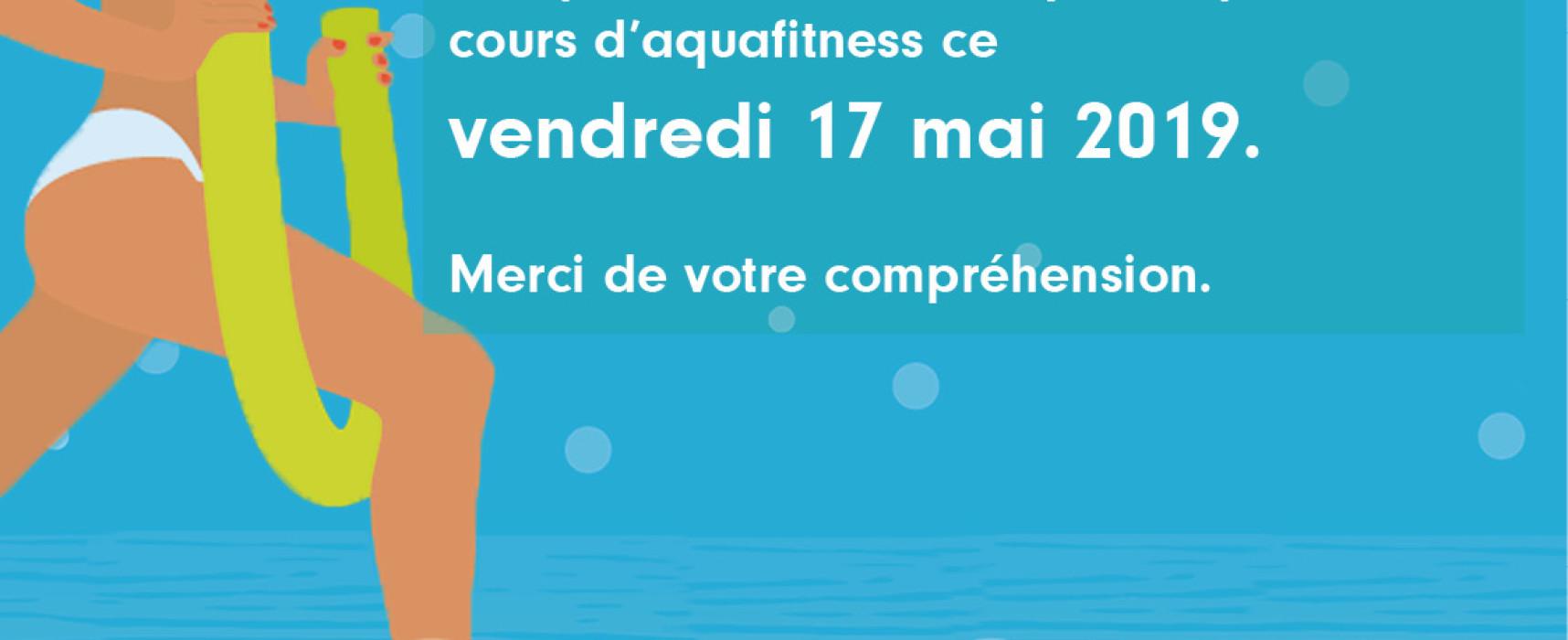 AQUASUD, pas de cours d'Aquafitness vendredi 17 mai